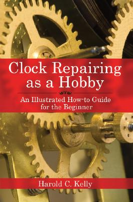 Clock Repairing As a Hobby By Kelly, Harold Caleb